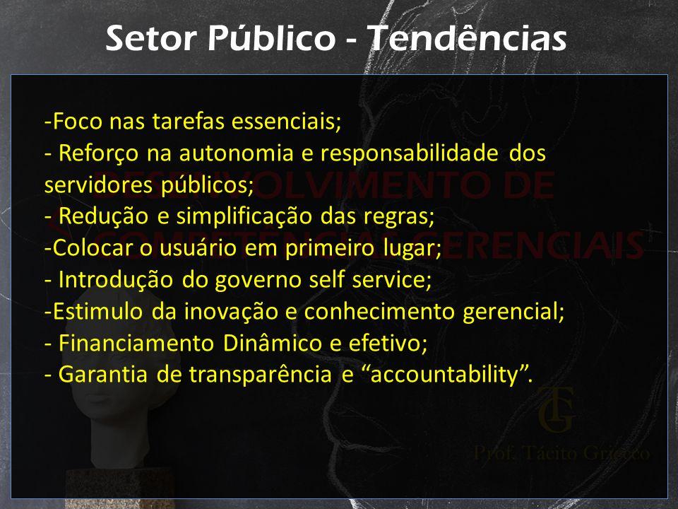 Setor Público - Tendências -Foco nas tarefas essenciais; - Reforço na autonomia e responsabilidade dos servidores públicos; - Redução e simplificação