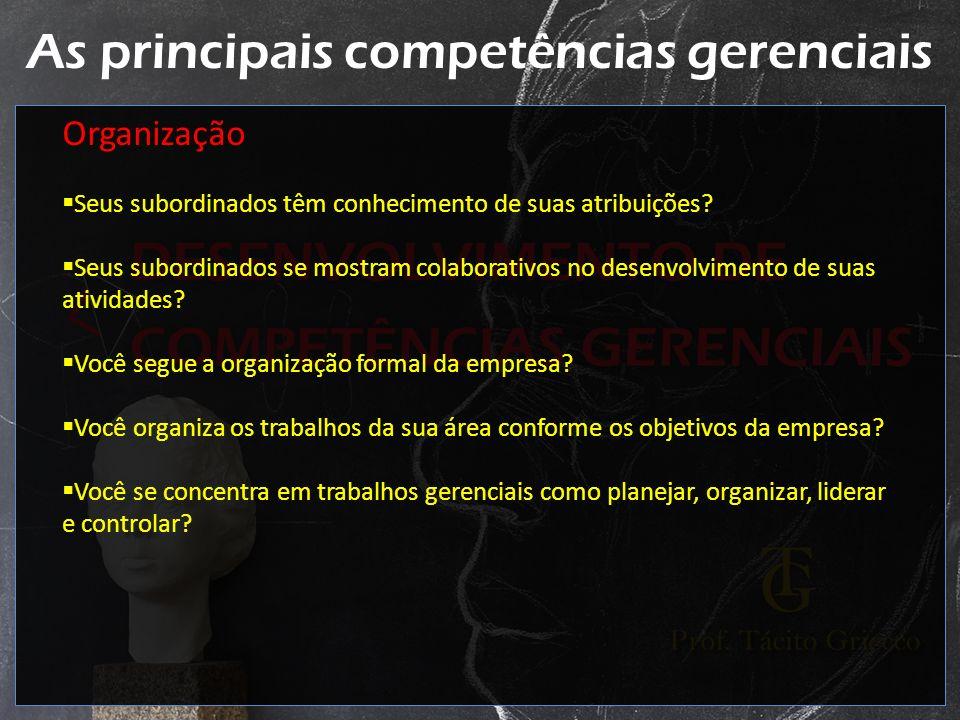 As principais competências gerenciais Organização Seus subordinados têm conhecimento de suas atribuições? Seus subordinados se mostram colaborativos n