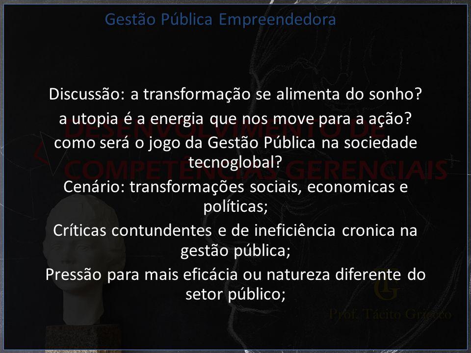 Discussão: a transformação se alimenta do sonho? a utopia é a energia que nos move para a ação? como será o jogo da Gestão Pública na sociedade tecnog