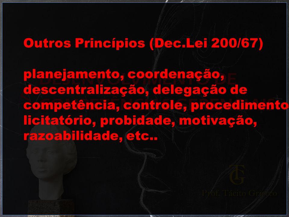 Outros Princípios (Dec.Lei 200/67) planejamento, coordenação, descentralização, delegação de competência, controle, procedimento licitatório, probidad