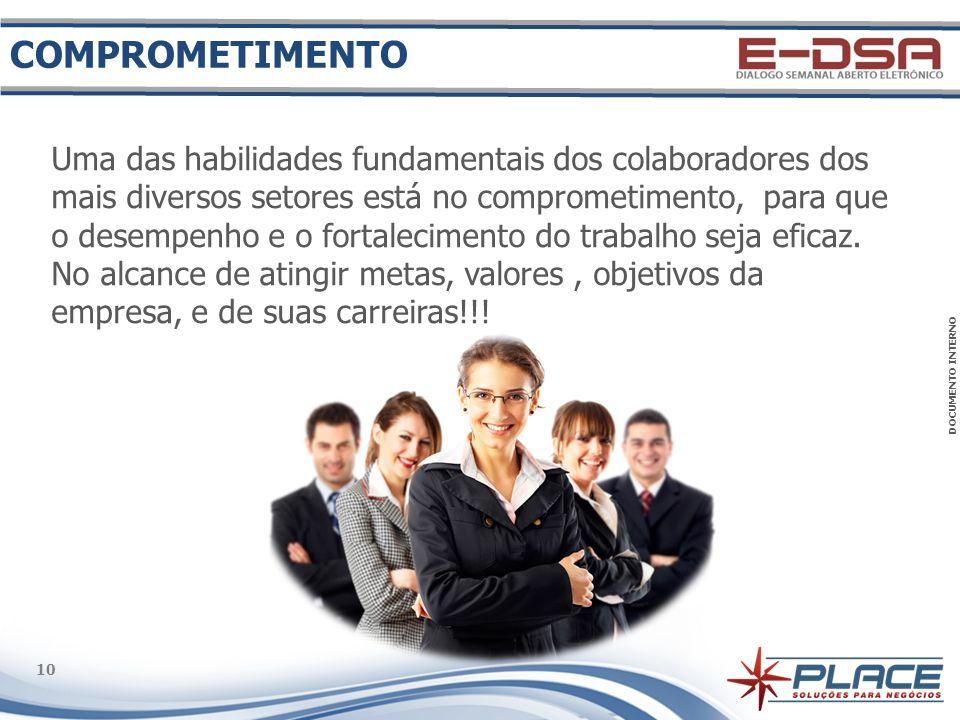 DOCUMENTO INTERNO 10 Uma das habilidades fundamentais dos colaboradores dos mais diversos setores está no comprometimento, para que o desempenho e o fortalecimento do trabalho seja eficaz.