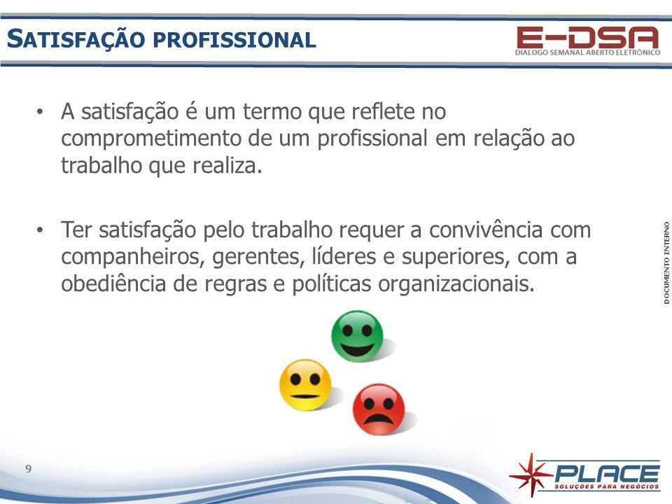 DOCUMENTO INTERNO 9 9 A satisfação é um termo que reflete no comprometimento de um profissional em relação ao trabalho que realiza.