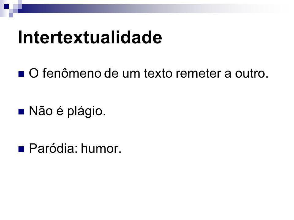 Intertextualidade O fenômeno de um texto remeter a outro. Não é plágio. Paródia: humor.