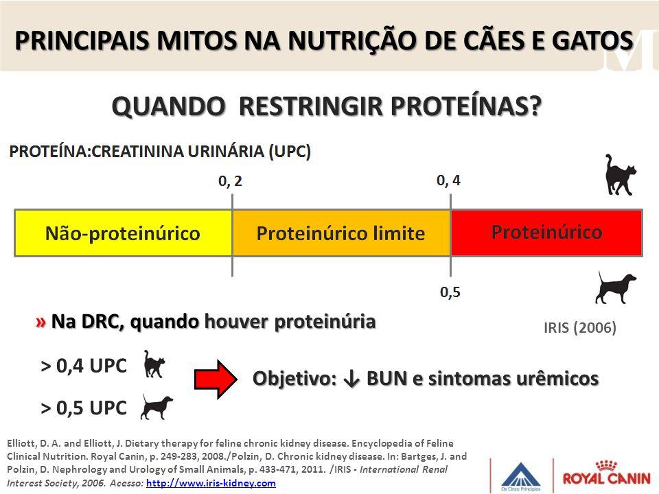 QUANDO RESTRINGIR PROTEÍNAS? » Na DRC, quando houver proteinúria Elliott, D. A. and Elliott, J. Dietary therapy for feline chronic kidney disease. Enc