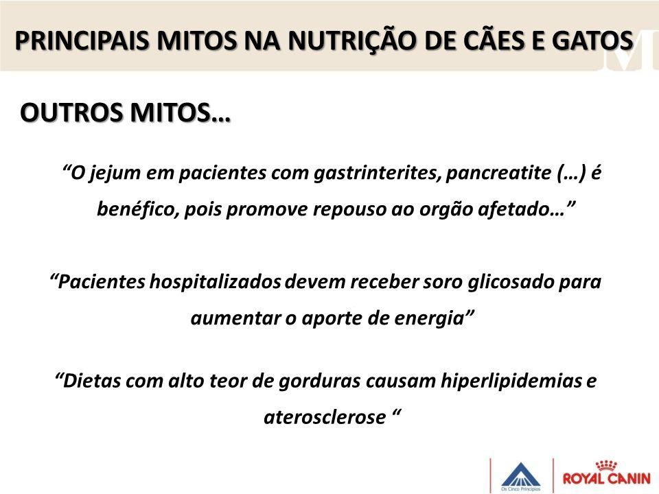 PRINCIPAIS MITOS NA NUTRIÇÃO DE CÃES E GATOS O jejum em pacientes com gastrinterites, pancreatite (…) é benéfico, pois promove repouso ao orgão afetad