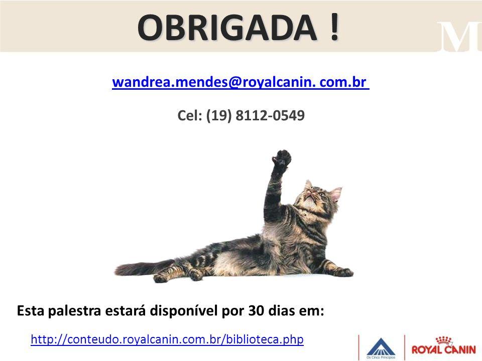 37 OBRIGADA ! wandrea.mendes@royalcanin. com.br Cel: (19) 8112-0549 Esta palestra estará disponível por 30 dias em: http://conteudo.royalcanin.com.br/