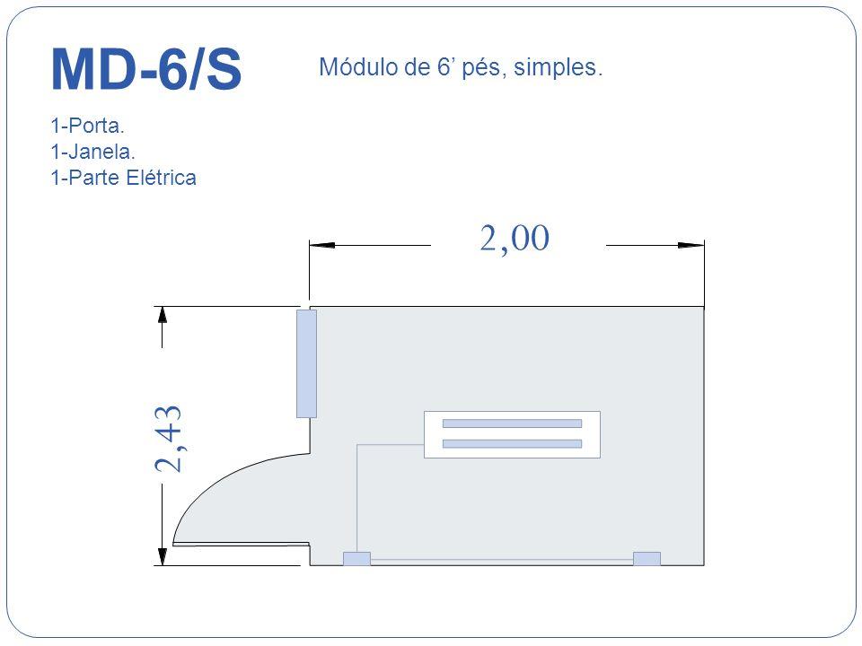 2,43 2,00 MD-6/S Módulo de 6 pés, simples. 1-Porta. 1-Janela. 1-Parte Elétrica