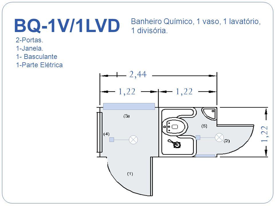 ST-1V/1CHD 1111111 2,44 1111 111 1,50 1111111 1,22 Sanitário, 1 vaso, 1 chuveiro 1 divisória. 2-Portas. 2-Basculantes. 1-Parte Elétrica