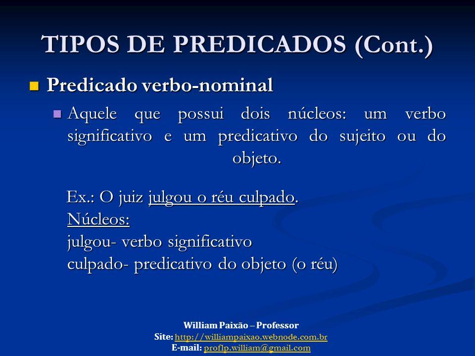 TIPOS DE PREDICADOS (Cont.) Predicado verbo-nominal Predicado verbo-nominal Aquele que possui dois núcleos: um verbo significativo e um predicativo do