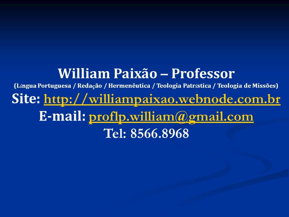 William Paixão – Professor (L í ngua Portuguesa / Reda ç ão / Hermenêutica / Teologia Patr í stica / Teologia de Missões) Site: http://williampaixao.w
