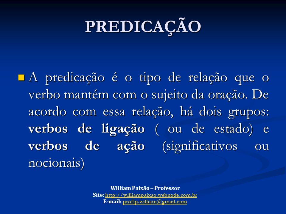 PREDICAÇÃO A predicação é o tipo de relação que o verbo mantém com o sujeito da oração. De acordo com essa relação, há dois grupos: verbos de ligação