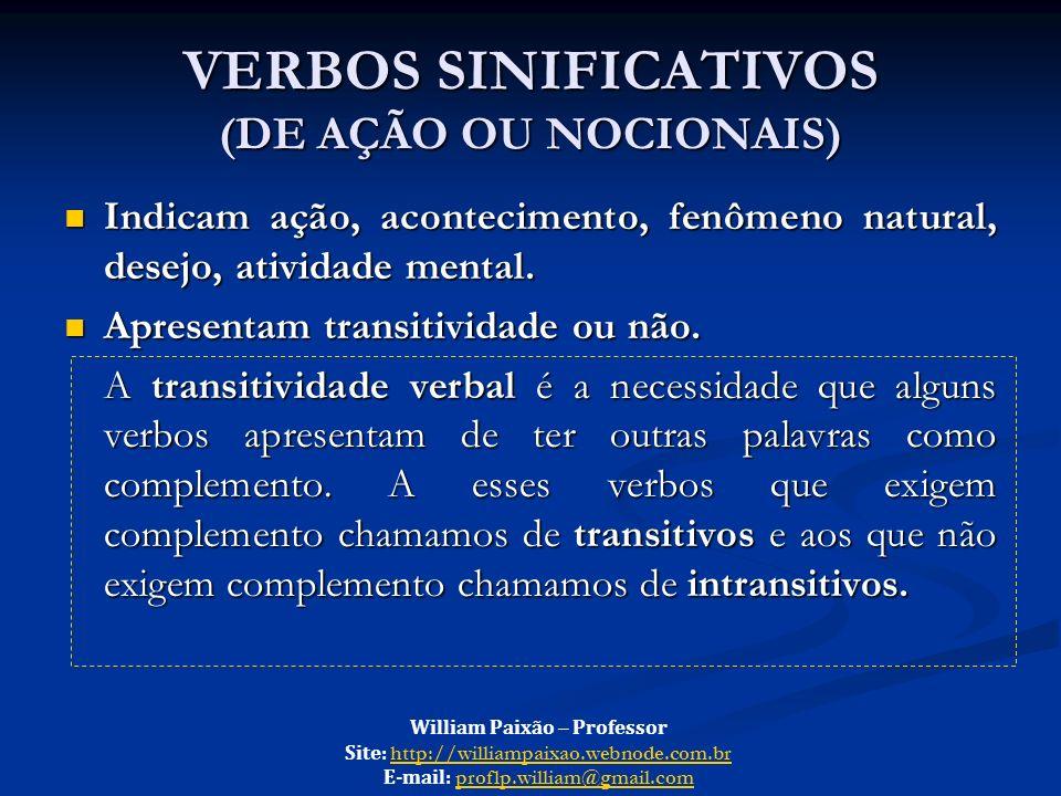 VERBOS SINIFICATIVOS (DE AÇÃO OU NOCIONAIS) Indicam ação, acontecimento, fenômeno natural, desejo, atividade mental. Indicam ação, acontecimento, fenô