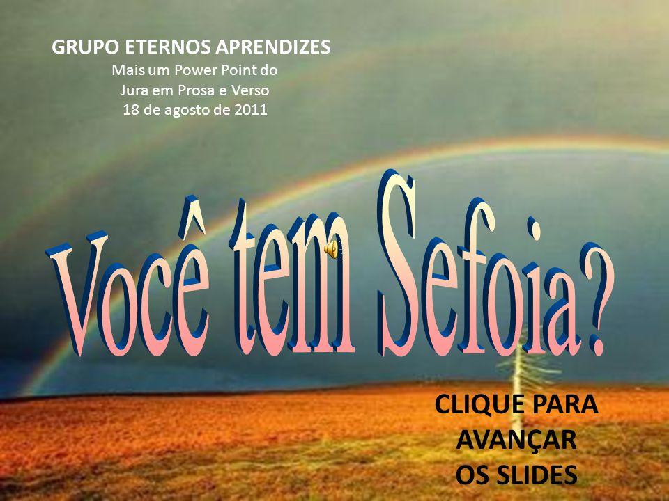 GRUPO ETERNOS APRENDIZES Mais um Power Point do Jura em Prosa e Verso 18 de agosto de 2011 CLIQUE PARA AVANÇAR OS SLIDES