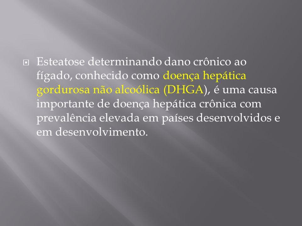 Esteatose determinando dano crônico ao fígado, conhecido como doença hepática gordurosa não alcoólica (DHGA), é uma causa importante de doença hepátic