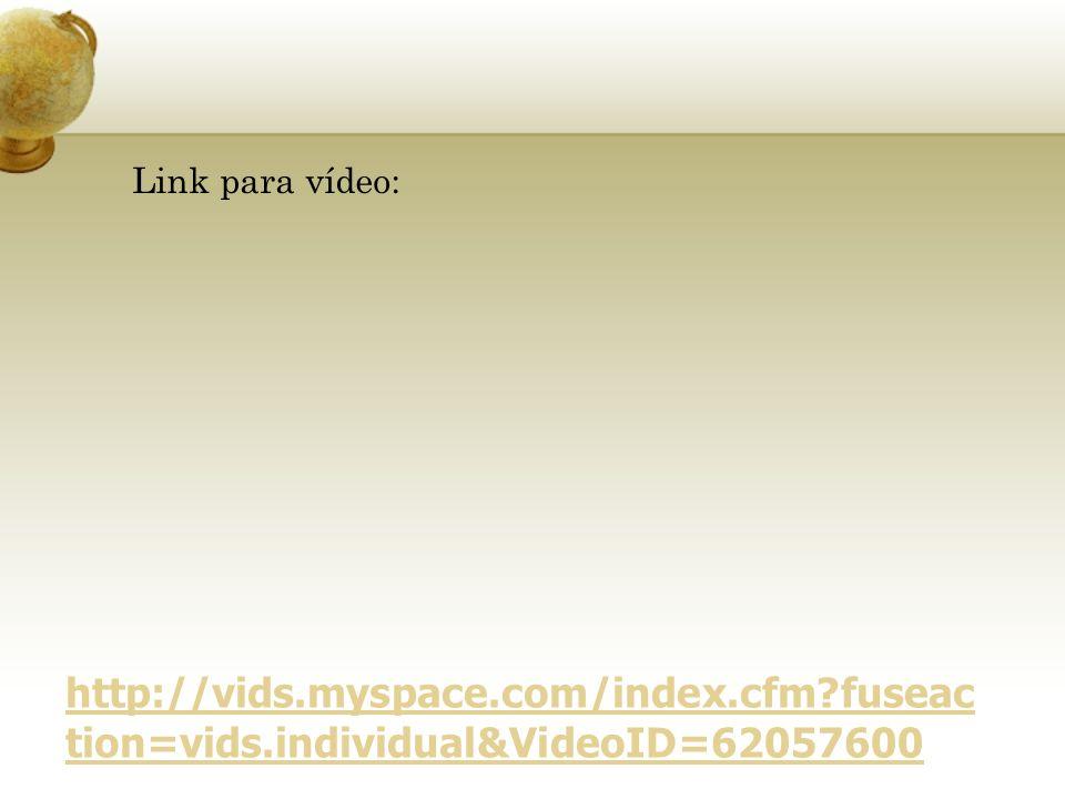 Link para vídeo: http://vids.myspace.com/index.cfm?fuseac tion=vids.individual&VideoID=62057600