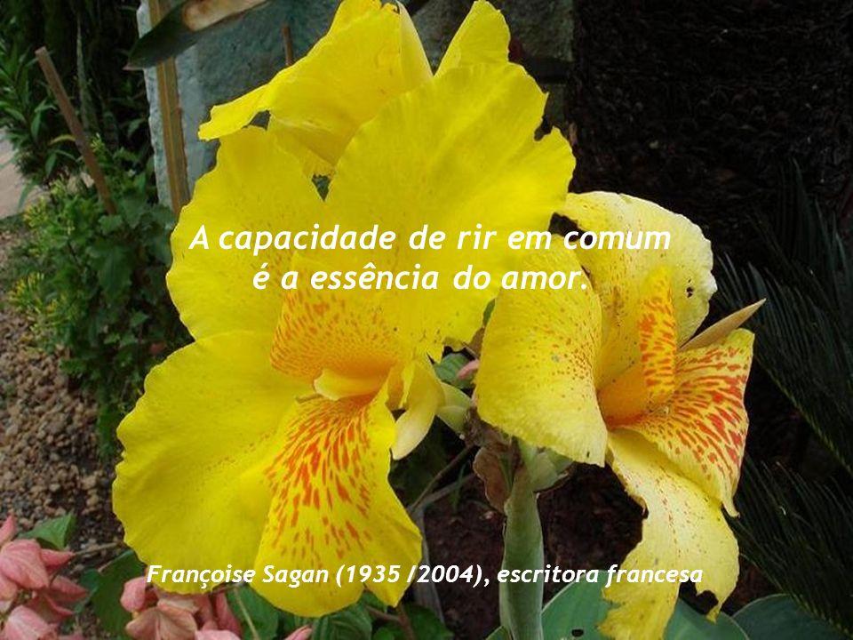 A capacidade de rir em comum é a essência do amor. Françoise Sagan (1935 /2004), escritora francesa