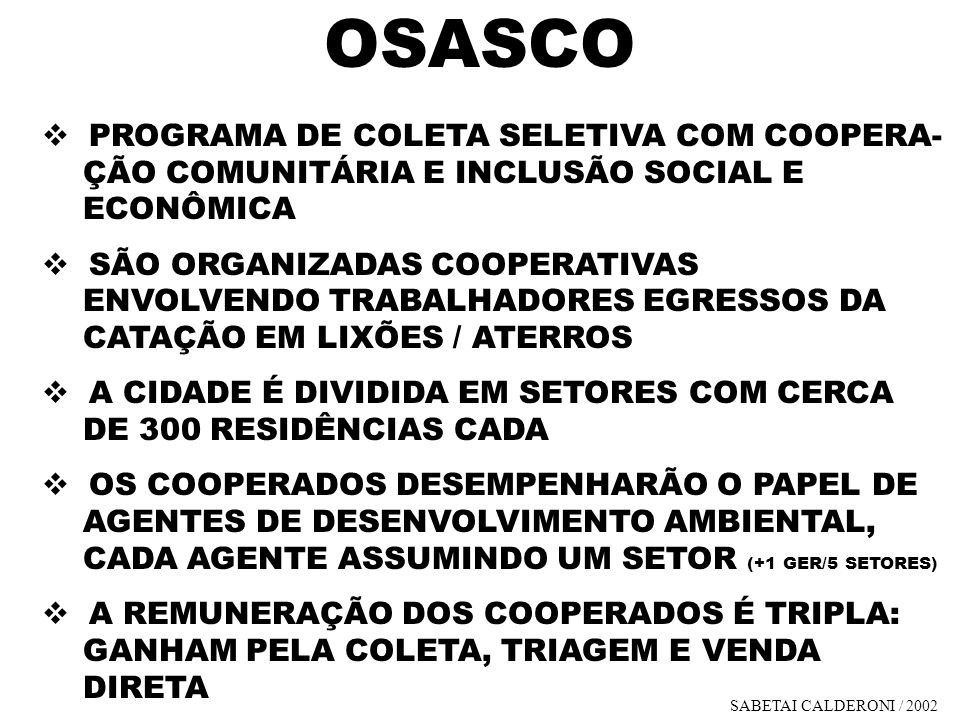 OSASCO PROGRAMA DE COLETA SELETIVA COM COOPERA- ÇÃO COMUNITÁRIA E INCLUSÃO SOCIAL E ECONÔMICA SÃO ORGANIZADAS COOPERATIVAS ENVOLVENDO TRABALHADORES EG