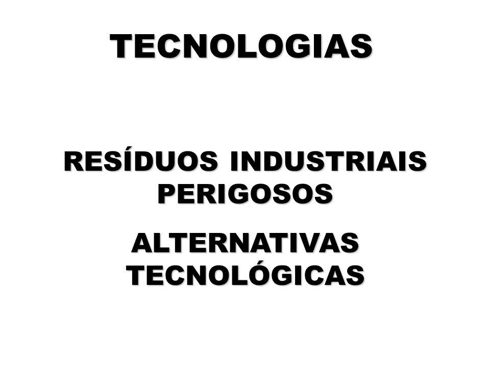RESÍDUOS INDUSTRIAIS PERIGOSOS ALTERNATIVAS TECNOLÓGICAS TECNOLOGIAS