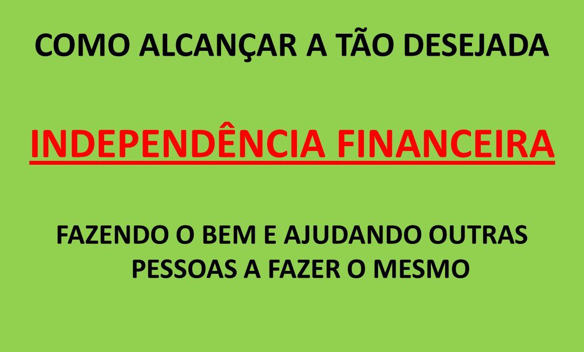 Ser independente financeiramente falando é o maior sonho que a maioria das pessoas desejam.