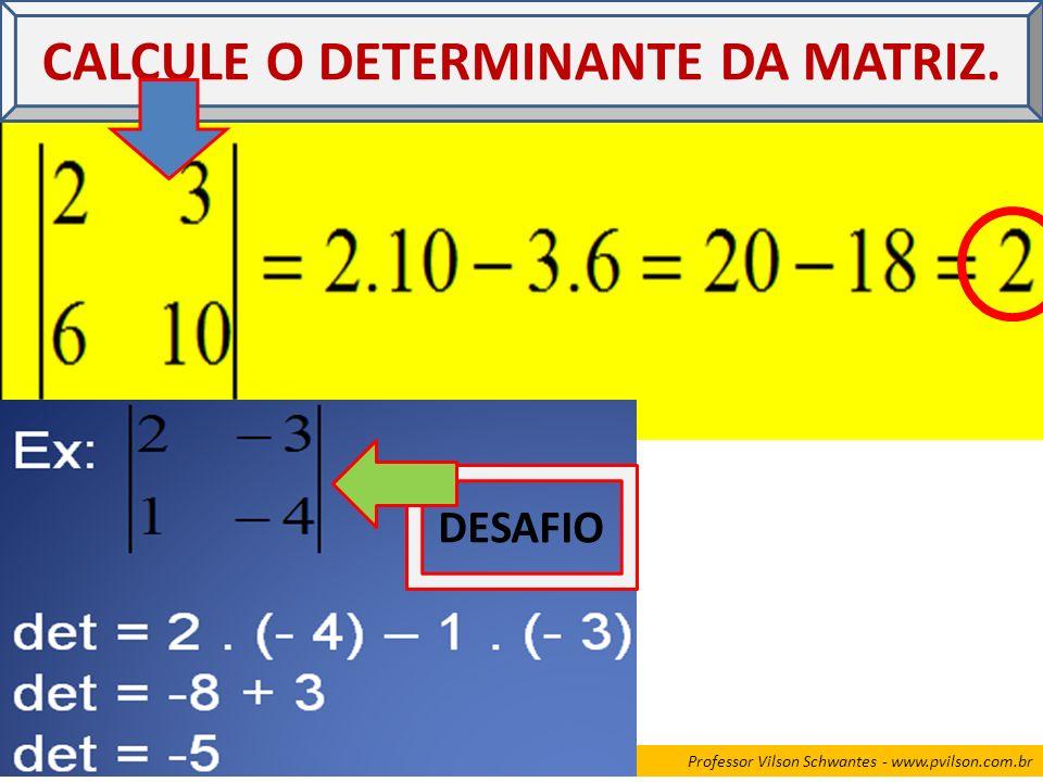 CALCULE O DETERMINANTE DA MATRIZ. DESAFIO