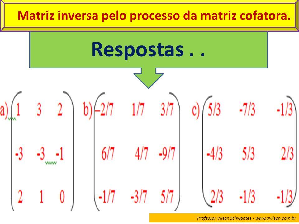 Professor Vilson Schwantes - www.pvilson.com.br Respostas.. Matriz inversa pelo processo da matriz cofatora.
