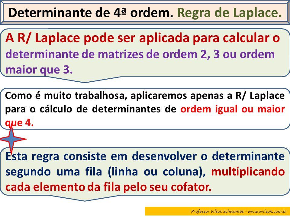 Determinante de 4ª ordem. Regra de Laplace. A R/ Laplace pode ser aplicada para calcular o determinante de matrizes de ordem 2, 3 ou ordem maior que 3