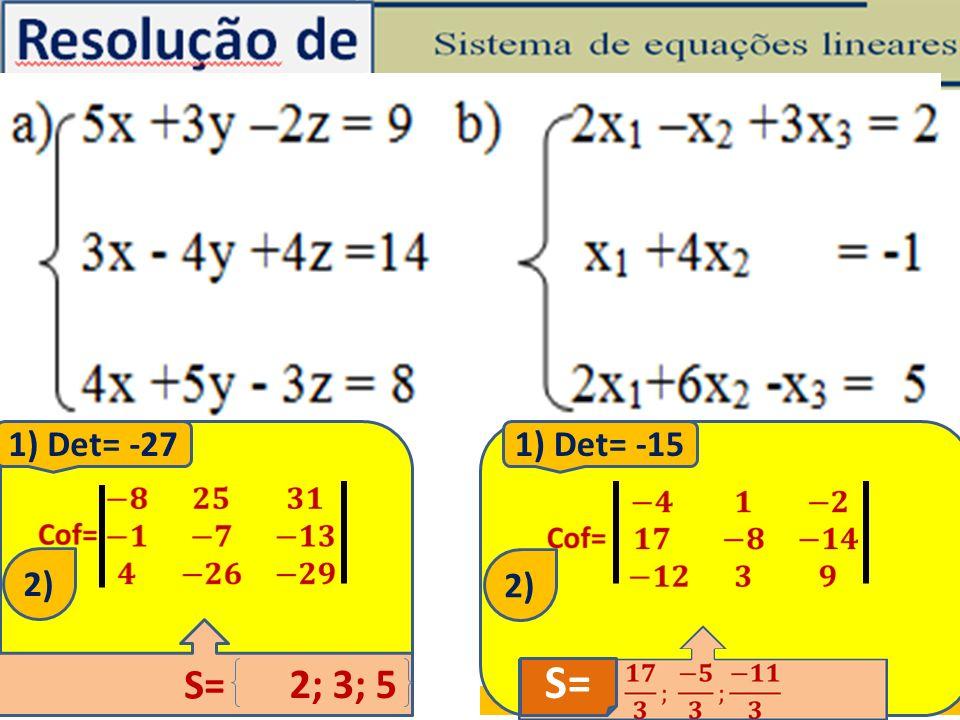 Professor Vilson Schwantes - www.pvilson.com.br 1) Det= -27 2) S= 2; 3; 5 1) Det= -15 2) S=