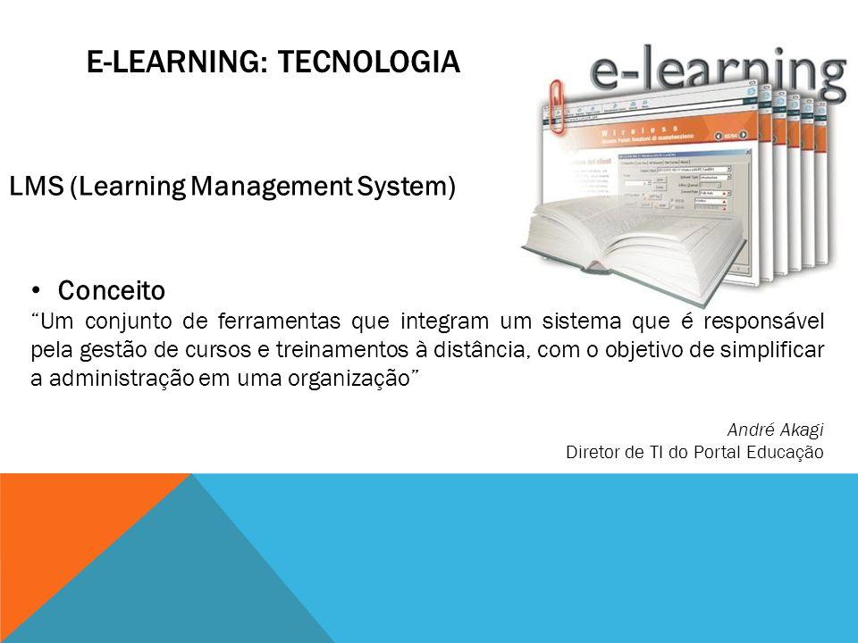 E-LEARNING: TECNOLOGIA Conceito Um conjunto de ferramentas que integram um sistema que é responsável pela gestão de cursos e treinamentos à distância,