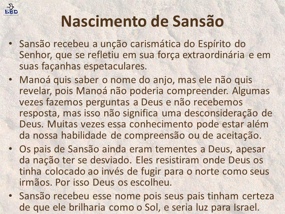Nascimento de Sansão Sansão recebeu a unção carismática do Espírito do Senhor, que se refletiu em sua força extraordinária e em suas façanhas espetacu