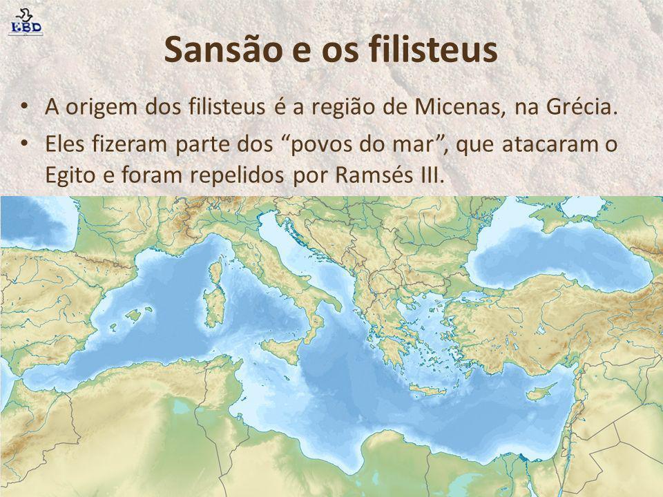 Sansão e os filisteus A origem dos filisteus é a região de Micenas, na Grécia. Eles fizeram parte dos povos do mar, que atacaram o Egito e foram repel