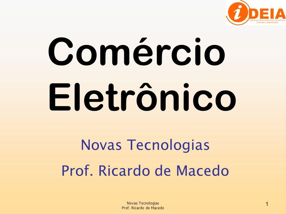 Novas Tecnologias Prof. Ricardo de Macedo 1 Novas Tecnologias Prof. Ricardo de Macedo Comércio Eletrônico