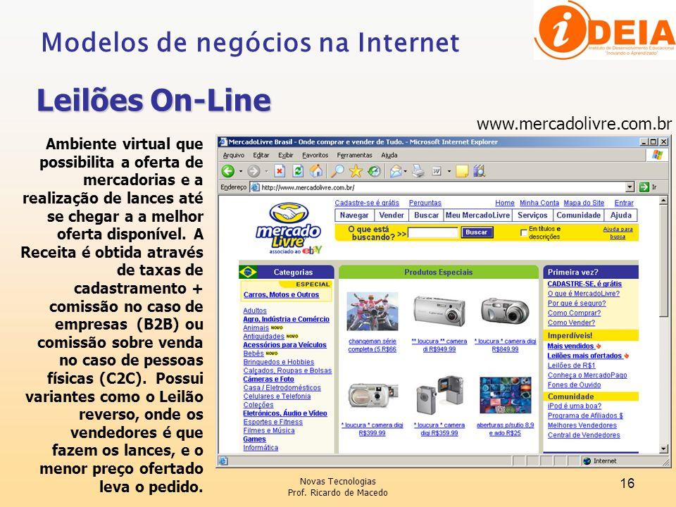 Novas Tecnologias Prof. Ricardo de Macedo 16 www.mercadolivre.com.br Ambiente virtual que possibilita a oferta de mercadorias e a realização de lances