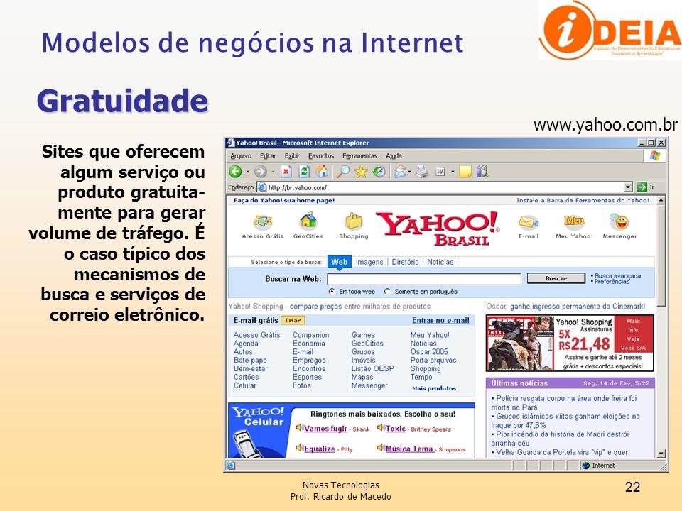 Novas Tecnologias Prof. Ricardo de Macedo 22 www.yahoo.com.br Sites que oferecem algum serviço ou produto gratuita- mente para gerar volume de tráfego