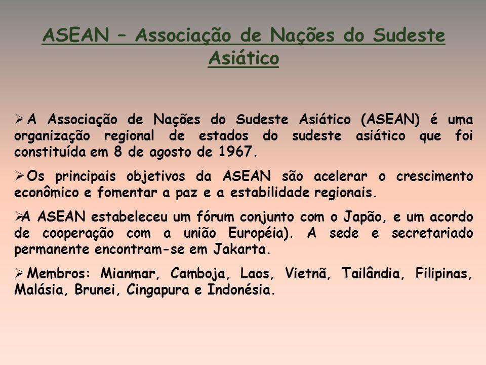 ASEAN – Associação de Nações do Sudeste Asiático A Associação de Nações do Sudeste Asiático (ASEAN) é uma organização regional de estados do sudeste asiático que foi constituída em 8 de agosto de 1967.