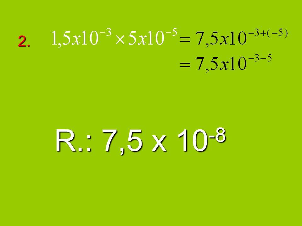 2. R.: 7,5 x 10 -8