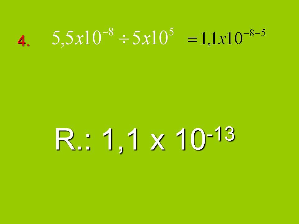 4. R.: 1,1 x 10 -13