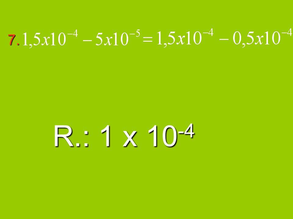 7. R.: 1 x 10 -4
