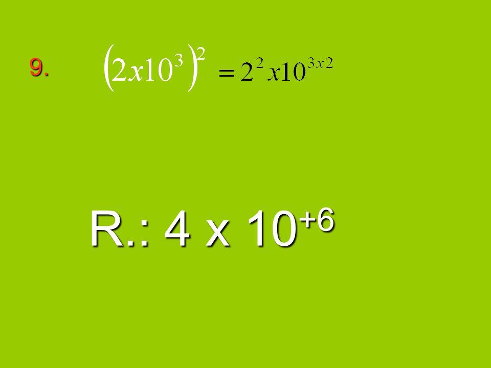 9. R.: 4 x 10 +6