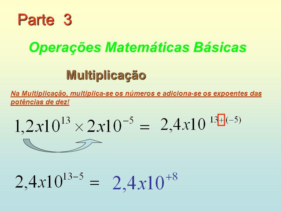 Operações Matemáticas Básicas Multiplicação Na Multiplicação, multiplica-se os números e adiciona-se os expoentes das potências de dez.