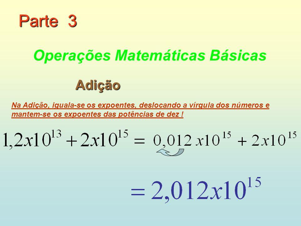 Subtração Na Subtração, iguala-se os expoentes, deslocando a vírgula dos números e mantem-se os expoentes das potências de dez.