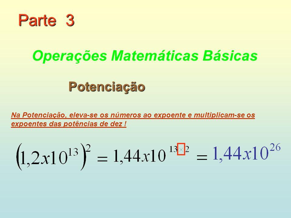 Potenciação Na Potenciação, eleva-se os números ao expoente e multiplicam-se os expoentes das potências de dez .