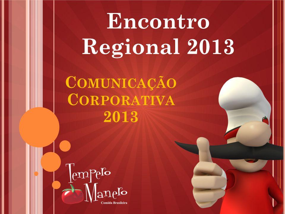 Encontro Regional 2013 C OMUNICAÇÃO C ORPORATIVA 2013