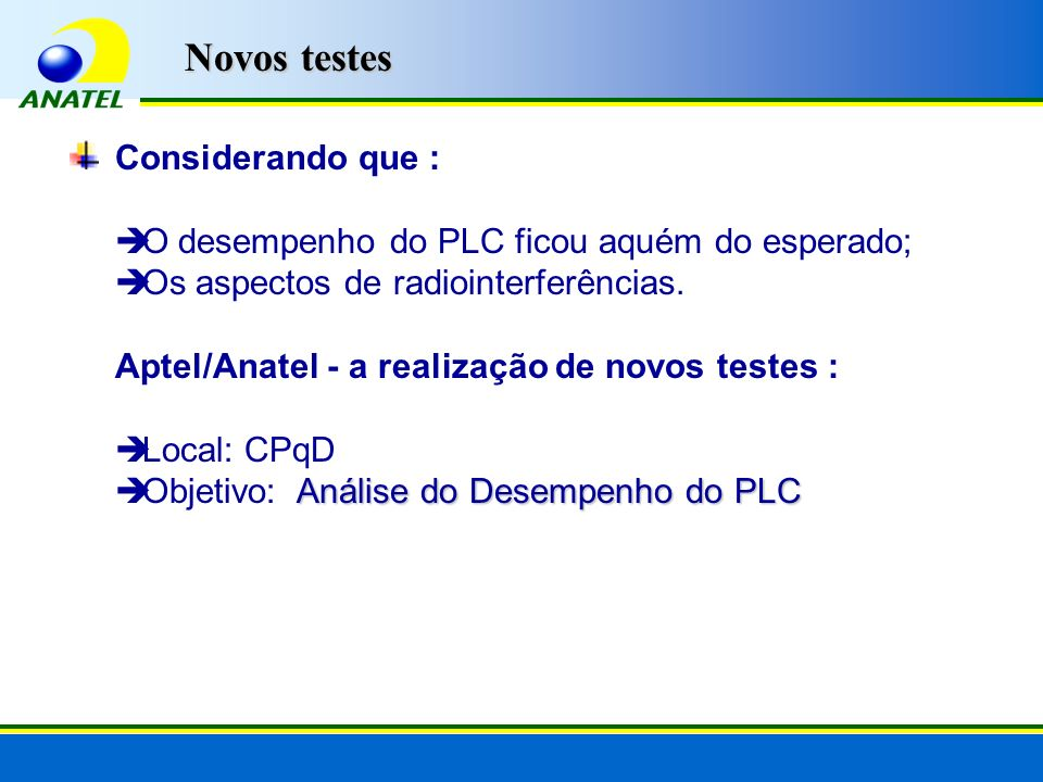 Considerando que : O desempenho do PLC ficou aquém do esperado; Os aspectos de radiointerferências. Aptel/Anatel - a realização de novos testes : Loca