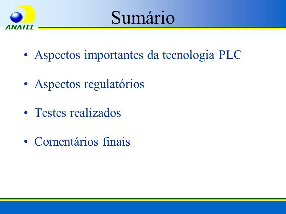 Sumário Aspectos importantes da tecnologia PLC Aspectos regulatórios Testes realizados Comentários finais