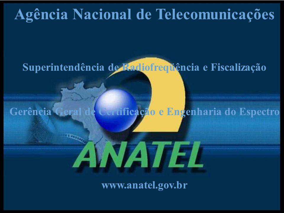 Agência Nacional de Telecomunicações Superintendência de Radiofreqüência e Fiscalização Gerência Geral de Certificação e Engenharia do Espectro www.anatel.gov.br