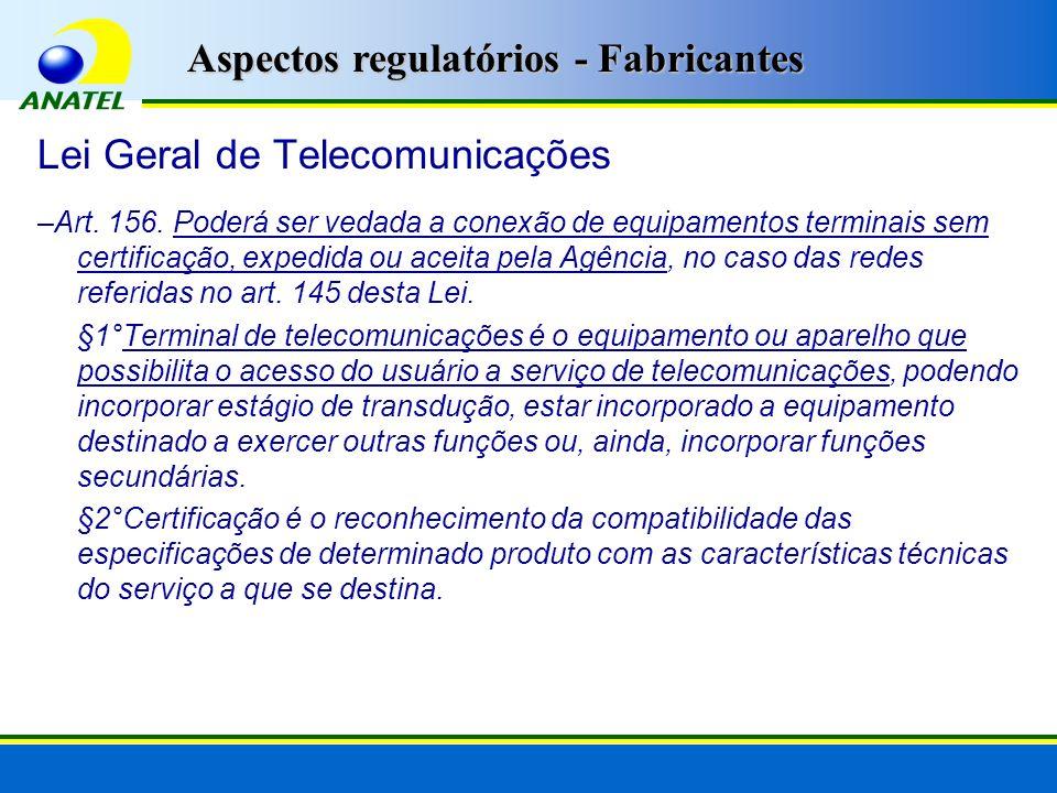 Lei Geral de Telecomunicações –Art. 156. Poderá ser vedada a conexão de equipamentos terminais sem certificação, expedida ou aceita pela Agência, no c