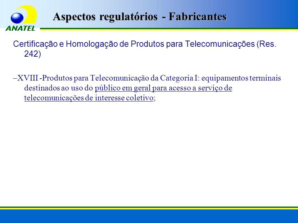 Certificação e Homologação de Produtos para Telecomunicações (Res. 242) –XVIII -Produtos para Telecomunicação da Categoria I: equipamentos terminais d
