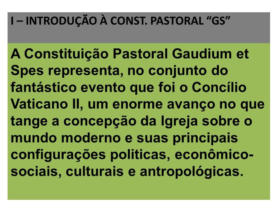 I – INTRODUÇÃO À CONST. PASTORAL GS A Constituição Pastoral Gaudium et Spes representa, no conjunto do fantástico evento que foi o Concílio Vaticano I