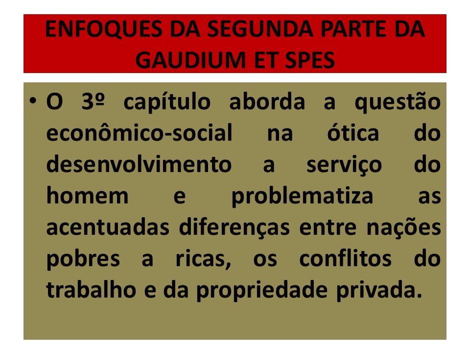 ENFOQUES DA SEGUNDA PARTE DA GAUDIUM ET SPES O 3º capítulo aborda a questão econômico-social na ótica do desenvolvimento a serviço do homem e problema