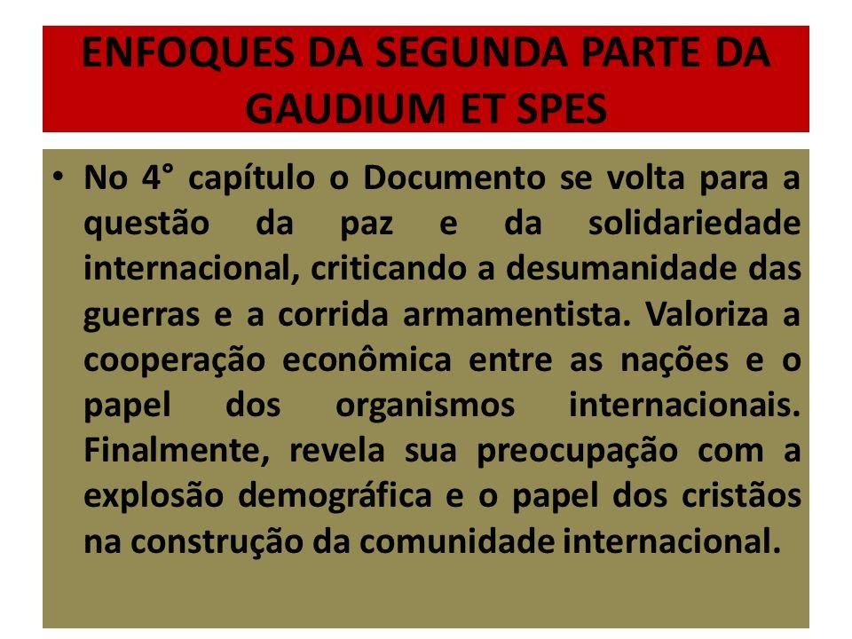ENFOQUES DA SEGUNDA PARTE DA GAUDIUM ET SPES No 4° capítulo o Documento se volta para a questão da paz e da solidariedade internacional, criticando a desumanidade das guerras e a corrida armamentista.